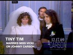 Tiny Tim married Miss Vicki on the Johnny Carson show with 40 million television viewers watching, on December 17, 1969.