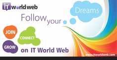 Follow your DREAMS.. Join Connect Grow on IT World Web  Join us now onhttp://www.itworldweb.com/#a_aid=Webfries&a_bid=21cd22aa