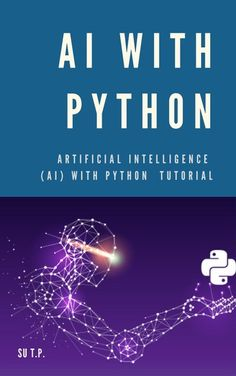 AI with Python *** Artificial intelligence (AI) with Python Tutorial ebook by Su TP - Rakuten Kobo Ai Programming, Python Programming, Machine Learning Deep Learning, Genetic Algorithm, Artificial Intelligence Algorithms, Artificial Neural Network, Computer Basics, Technology World, Data Science