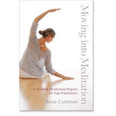 Moving into Meditation: A 12-Week Mindfulness Program for Yoga Practitioners: 9781611800982: Anne Cushman: Books: Shambhala Publications