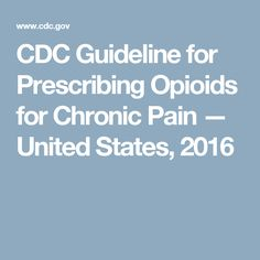 CDC Guideline for Prescribing Opioids for Chronic Pain — United States, 2016