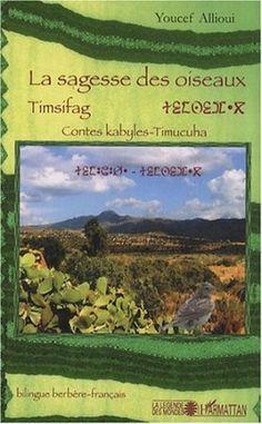 La sagesse des oiseaux = Timsifag : contes kabyles = timucha : texte bilingue berbère-français / [recopilateur] Youcef Allioui - Paris : L'Harmattan, cop. 2008
