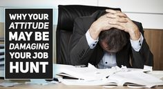 Is having a bad attitude stopping you from getting a job? Find out here:
