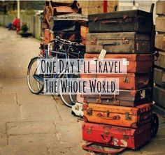 One day, apart from everyone. I'll travel the whole world