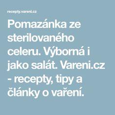 Pomazánka ze sterilovaného celeru. Výborná i jako salát. Vareni.cz - recepty, tipy a články o vaření.