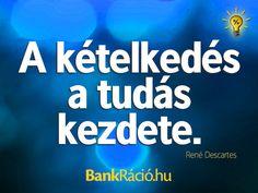 A kételkedés a tudás kezdete. - René Descartes, www.bankracio.hu idézet