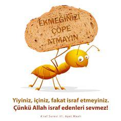 Yiyiniz, içiniz, fakat israf etmeyiniz. Çünkü Allah israf edenleri sevmez! A'raf Suresi 31. Ayet Meali
