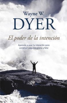 El Poder de la Intencion / The Power of Intention by Dr Wayne W Dyer, available at Book Depository with free delivery worldwide. Books To Read Online, New Books, Good Books, Wayne Dyer, Book Study, Series Movies, Spanish, Reading, Cabo