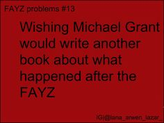 I wonder what that book would be like. << well considering it's called Monster, not that great but everything we've been waiting for Gone Michael Grant, Gone Series, Project Awesome, Good Books, Books To Read, The Best Series Ever, Go For It Quotes, Oct 2017, Stop Talking