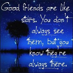 When you find a good friend, you know you are with a star