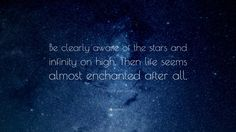 "Vincent van Gogh Quote: ""Be clearly aware of the stars and infinity on high…"