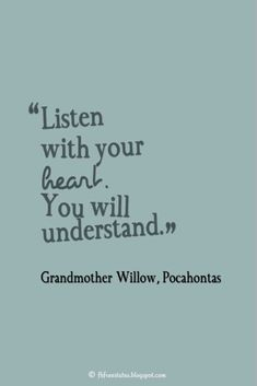 """Listen with your heart. You will understand."" ― Grandmother Willow, Pocahontas   #disney #love #quotes"