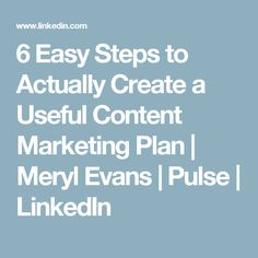 6 Easy Steps to Actually Create a Useful Content Marketing Plan   Meryl Evans   Pulse   LinkedIn