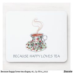 Because happy loves tea slogan, vintage cup roses mouse pad Happy Tea, Happy Love, Vintage Cups, Vintage Tea, Gifts For Coworkers, Gifts For Friends, Tea Quotes, Inspirational Quotes For Kids, Birthday Cup
