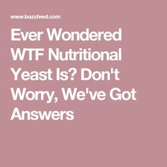 Ever Wondered WTF Nutritional Yeast Is? Don't Worry, We've Got Answers