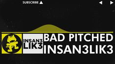 [Electro] - Insan3Lik3 - Bad Pitched (Original Mix) [Monstercat VIP Rele...
