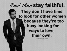 real men stay faithful love quotes life quotes quotes quote love quote relationship quote relationship quotes drake
