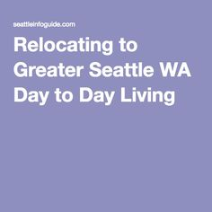 Relocating to Greater Seattle WA Day to Day Living
