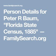 "Person Details for Peter R Baum, ""Florida State Census, 1885"" — FamilySearch.org"