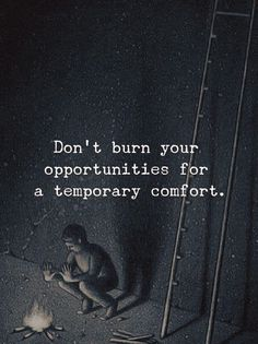 Dont burn your opportunities..