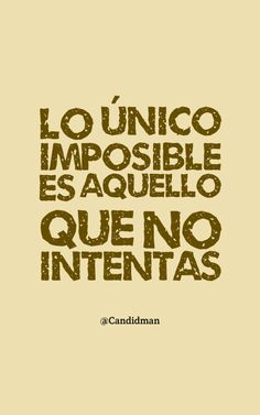 20160912-lo-unico-imposible-es-aquello-que-no-intentas-candidman-pinterest                                                                                                                                                                                 Más