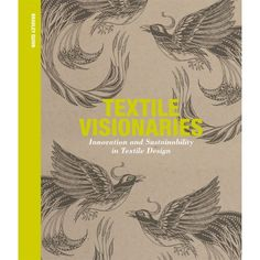 """It's wonderful that books about green textiles are coming out. Here's """"Textile Visionaries: Innovation and Sustainability in Textile Design"""" by Bradley Quinn. Published April 2013."""