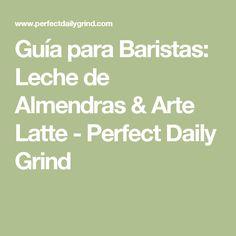 Guía para Baristas: Leche de Almendras & Arte Latte - Perfect Daily Grind