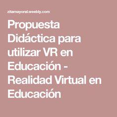 Propuesta Didáctica para utilizar VR en Educación - Realidad Virtual en Educación