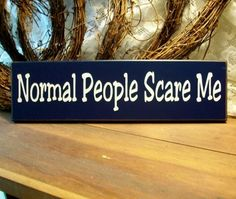 Normal People Scare Me Wood Sign Funny Wall by CountryWorkshop, $12.00