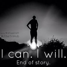 I can. I will. End of story!