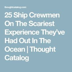 25 Ship Crewmen On The Scariest Experience They've Had Out In The Ocean Crazy Stories, Ghost Stories, True Stories, Creepy Things, Scary Stuff, Strange Events, Afraid Of The Dark, Thought Catalog, Read Later