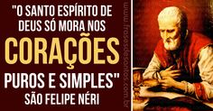 """""""O santo Espírito de Deus só mora nos corações puros e simples."""" São Felipe Néri #EspíritoSanto #pureza #simplicidade #SãoFelipe"""