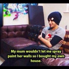 How Zayn solves problems. I want to see his house SO bad now!!!