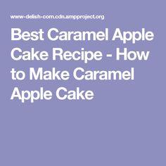 Best Caramel Apple Cake Recipe - How to Make Caramel Apple Cake