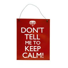 Are you fed up of being told to keep calm? This fab 'Don't Tell Me To Keep Calm!!' metal wall sign should get the message across.