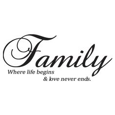 Family, where life begins and love never ends
