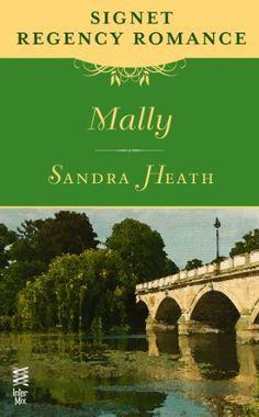 Mally: Signet Regency Romance (InterMix) by Sandra Heath. $2.99. Publisher: InterMix (November 13, 2012). 160 pages. Author: Sandra Heath