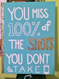 You Miss 100% of the Shots You Don't Take by CollegiateCrafts101