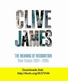 Meaning of Recognition New Essays 2001-2005 (9780330440288) Clive James , ISBN-10: 0330440284  , ISBN-13: 978-0330440288 ,  , tutorials , pdf , ebook , torrent , downloads , rapidshare , filesonic , hotfile , megaupload , fileserve