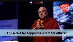 The secret for happiness is care for others- Matthieu Ricard.