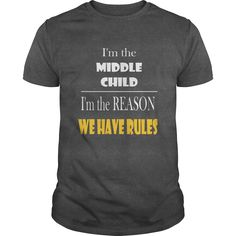 [New tshirt name meaning] Middle Child-Im the Middle child. Im the reason we have rules T-shirt Discount 5% Hoodies, Funny Tee Shirts