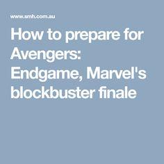 How to prepare for Avengers: Endgame, Marvel's blockbuster finale