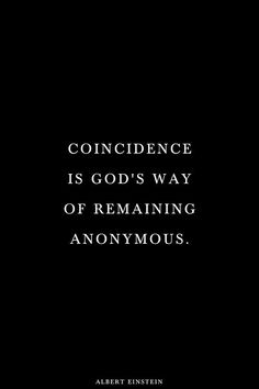 Coincidence is God way to stay anonymous. Albert Einstein