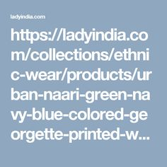 https://ladyindia.com/collections/ethnic-wear/products/urban-naari-green-navy-blue-colored-georgette-printed-womens-saree