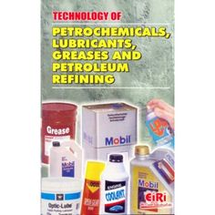 Technology Of Petrochemicals, Lubricants Greases & Petroleum Refining