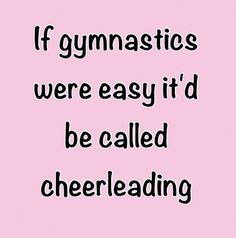 Gymnastics- cheerleaders, I bet they couldn't survive a day at gymnastics. Especially bars vault and beam (but they have a slight chance on floor) Funny Gymnastics Quotes, Inspirational Gymnastics Quotes, Gymnastics Facts, All About Gymnastics, Gymnastics Problems, Sport Gymnastics, Rhythmic Gymnastics Leotards, Gymnastics Things, Haha So True