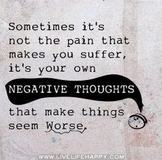 Sometimes its not the pain that makes you suffer, its your own negative thoughts that make things seem worse. by deeplifequotes, via Flickr