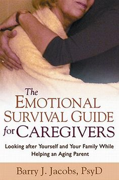 The Emotional Survival Guide for Caregivers: Looking After Yourself and Your Family While Helping an Aging Parent Cover Image