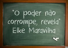 """""""O poder não corrompe, revela"""" Elke Maravilha"""