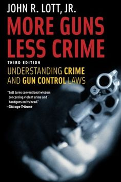 More Guns, Less Crime: Understanding Crime and Gun Control Laws, Third Edition (Studies in Law and Economics), a book by John R. Good Books, Books To Read, Guns, John R, Violent Crime, Chicago Tribune, Gun Control, Social Science, Way Of Life